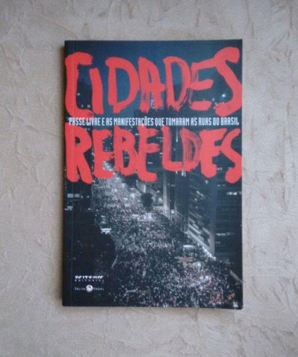 cidades rebeldes passe livre e as manifestacoes que tomaram as ruas do brasil