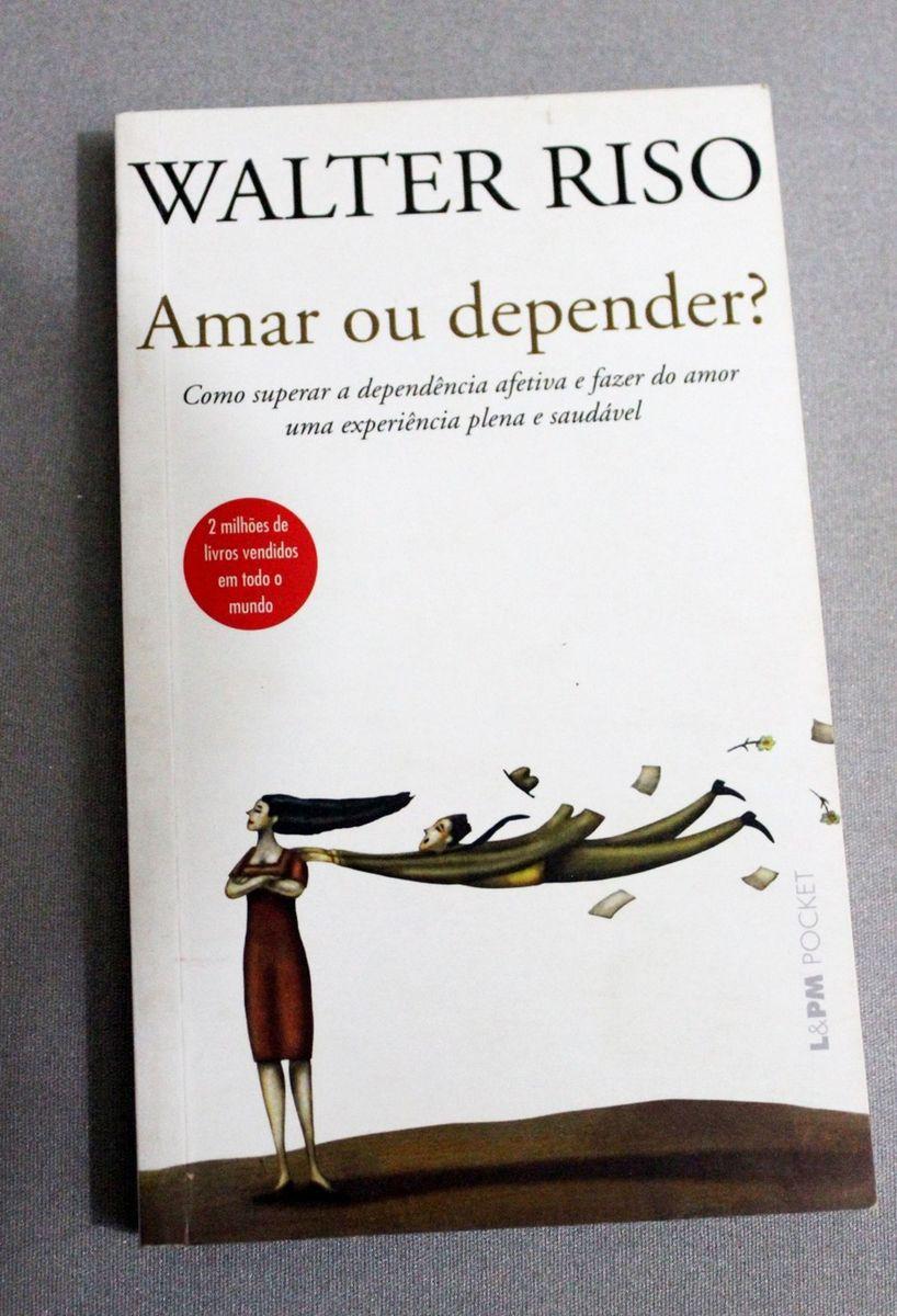 o livro amar ou depender de walter riso